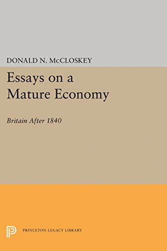 Essays on a Mature Economy: Britain After 1840 (Quantitative Studies in History) (0691051984) by Donald N. McCloskey