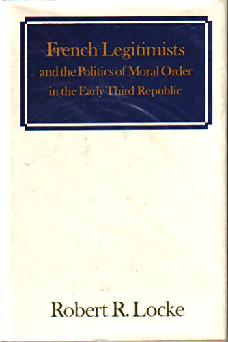 9780691052151: French Legitimists and the Politics of Moral Order in the Early Third Republic