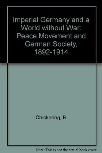 9780691052281: Imperial Germany and a World Without War: The Peace Movement and German Society, 1892-1914 (Princeton Legacy Library)