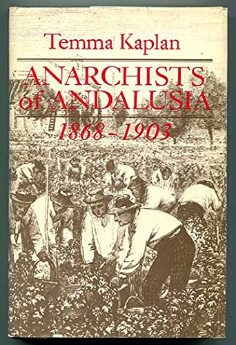 Anarchists of Andalusia, 1868-1903 (signed): KAPLAN, TEMMA