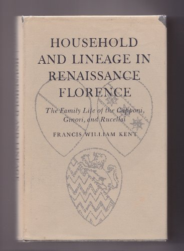 Household and Lineage in Renaissance Florence: The Family Life of the Capponi, Ginori and Rucellai ...