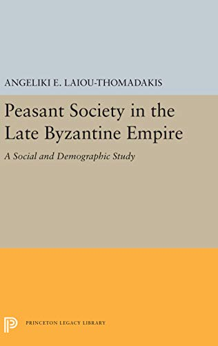 Peasant Society in the Late Byzantine Empire: A Social and Demographic Study.: Angeliki E. ...