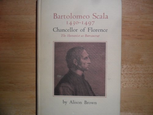 Bartolomeo Scala: 1430-1497 Chancellor of Florence, The Humanist As Bureaucrat (Princeton Legacy ...