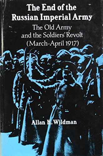 9780691052878: The End of the Russian Imperial Army: The Old Army and the Soldiers' Revolt (March-April, 1917) (Princeton Legacy Library) (v. 1)