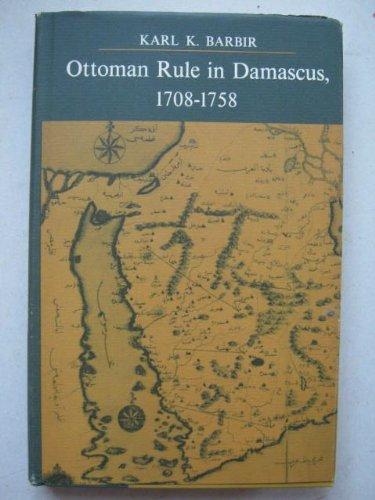 OTTOMAN RULE IN DAMASCUS, 1708 - 1758.: Barbir, Karl K.