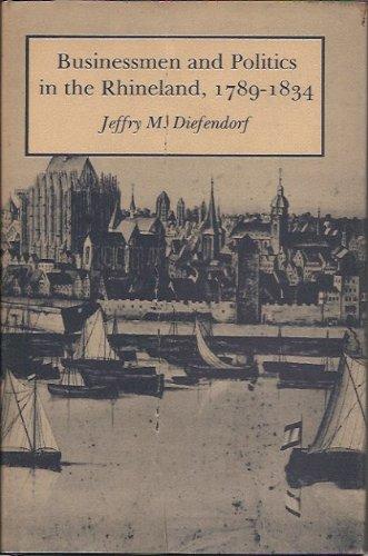 Businessmen and Politics in the Rhineland, 1789-1834: Jeffry M. Diefendorf