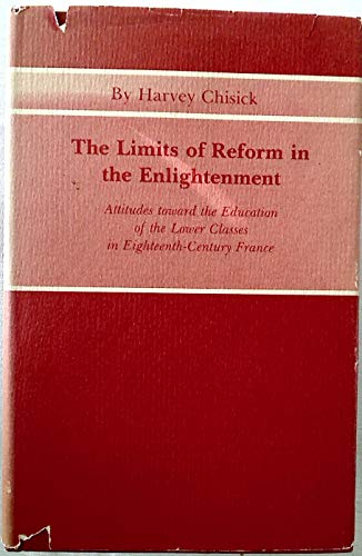9780691053059: The Limits of Reform in the Enlightenment: Attitudes Toward the Education of the Lower Classes in Eighteenth-Century France (Princeton Legacy Library)