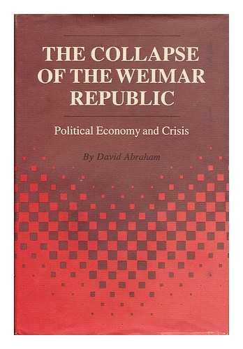 The Collapse of the Weimar Republic: Abraham, David