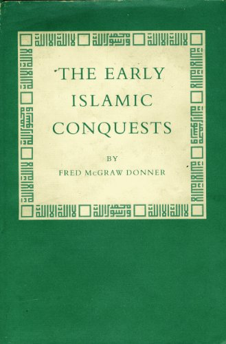 THE EARLY ISLAMIC CONQUESTS: Donner, Fred McGraw