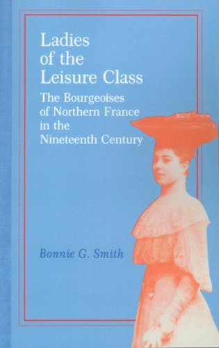 Ladies of the Leisure Class: The Bourgeoises: Smith, Bonnie G.