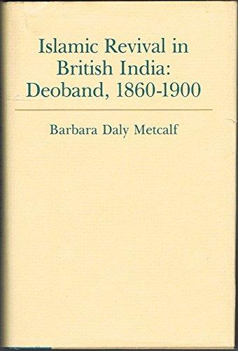 Islamic Revival in British India: Deoband, 1860-1900: Metcalf, Barbara D.