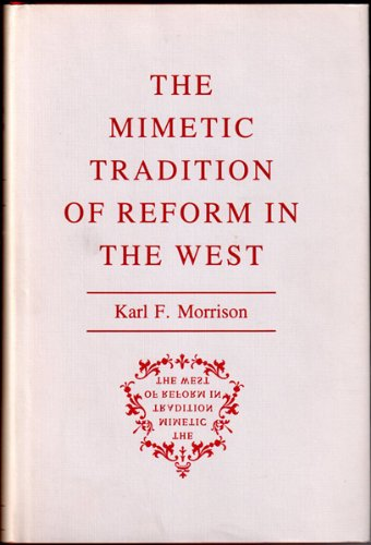 The Mimetic Tradition of Reform in the West: Morrison, Karl F.