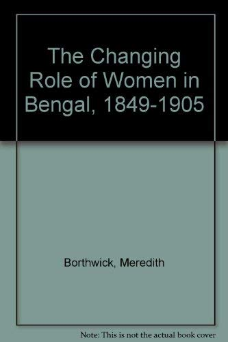 9780691054094: The Changing Role of Women in Bengal, 1849-1905