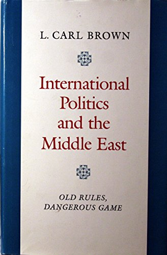 9780691054100: International Politics and the Middle East: Old Rules, Dangerous Game (Princeton Studies on the Near East)