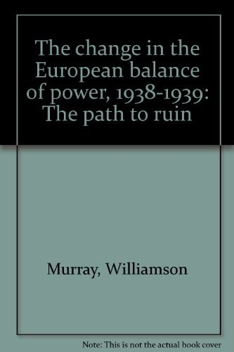 9780691054131: The Change in the European Balance of Power, 1938-1939: The Path to Ruin