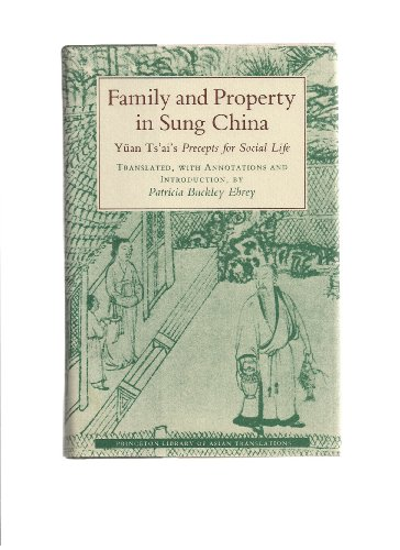 Family and Property in Sung China: Yuan Ts'ai's Precepts for Social Life: Ebrey, Patricia...