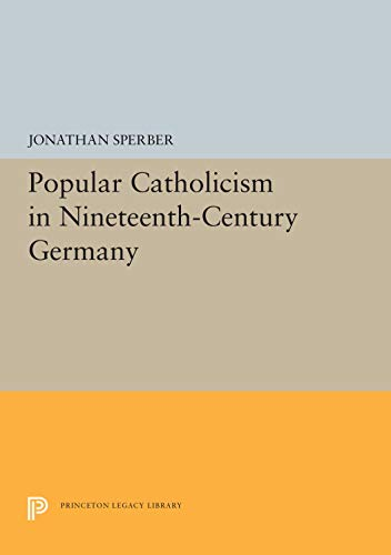 9780691054322: Popular Catholicism in Nineteenth-Century Germany