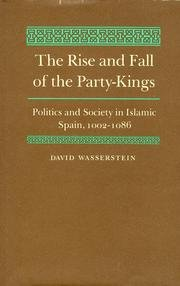 9780691054360: The Rise and Fall of the Party-Kings: Politics and Society in Islamic Spain, 1002-1086