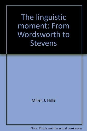 9780691054421: The Linguistic Moment: From Wordsworth to Stevens