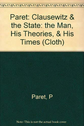 9780691054483: Clausewitz and the State: The Man, His Theories, and His Times