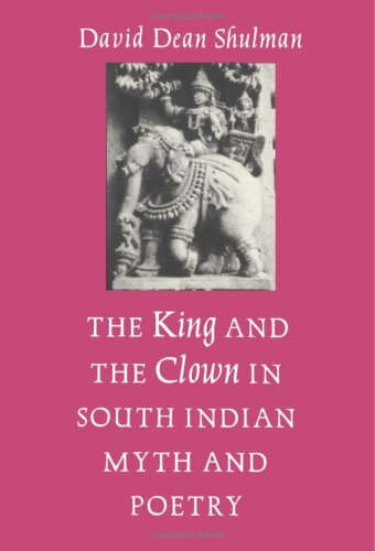 The King and the Clown in South Indian Myth and Poetry (Princeton Legacy Library): Shulman, David ...