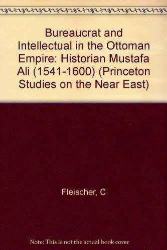 Bureaucrat and Intellectual in the Ottoman Empire: The Historian Mustafa Ali (1541-1600) (Princeton...