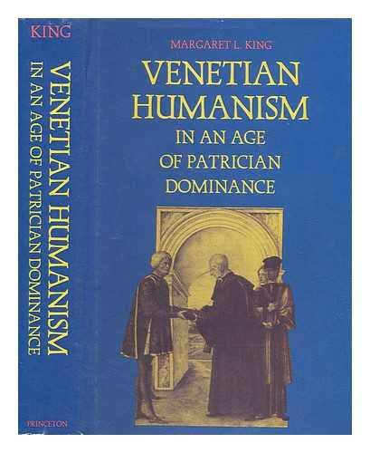 Venetian humanism in an age of patrician dominance: King, Margaret L.