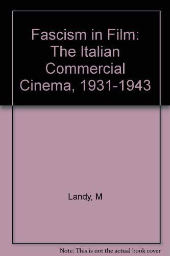 Fascism in Film The Italian Commercial Cinema, 1931-1943: Landy, Marcia