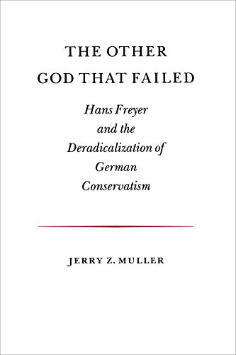 9780691055084: The Other God That Failed: Hans Freyer and the Deradicalization of German Conservation