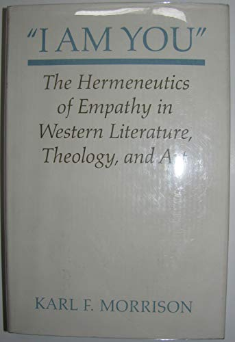9780691055107: I Am You: The Hermeneutics of Empathy in Western Literature, Theology and Art (Princeton Legacy Library)