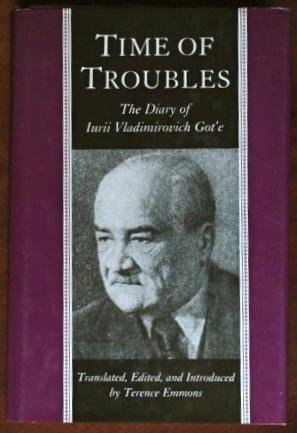 9780691055206: Time of Troubles: The Diary of Iurii Vladimirovich Got'e - Moscow - July 8, 1917 to July 23, 1922