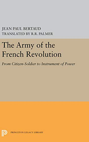9780691055374: The Army of the French Revolution: From Citizen-Soldiers to Instrument of Power