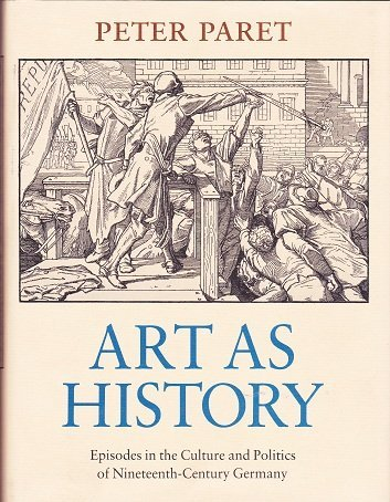 Art as History. Episodes in the Culture and Politics of Nineteenth-Century Germany.