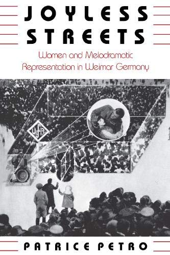 Joyless Streets: Women and Melodramatic Representation in Weimar, Germany: Patrice Petro