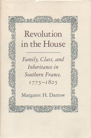9780691055626: Revolution in the House: Family, Class, and Inheritance in Southern France, 1775-1825