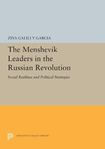 The Menshevik Leaders in the Russian Revolution: Social Realities and Political Strategies