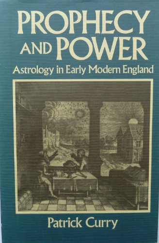 Prophecy and Power: Astrology in Early Modern England.: CURRY, Patrick.