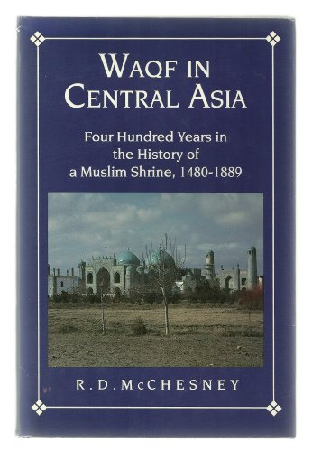 9780691055848: Waqf in Central Asia: Four Hundred Years in the History of a Muslim Shrine, 1480-1889 (Princeton Legacy Library)