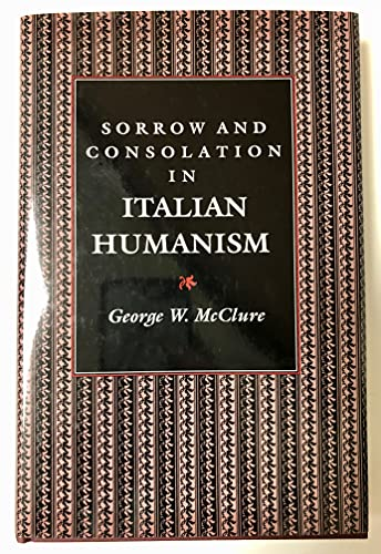Sorrow and Consolation in Italian Humanism (Princeton Legacy Library): George McClure