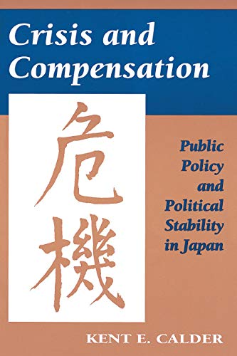 Crisis and compensation : public policy and political stability in Japan, 1949-1986.: Calder, Kent ...