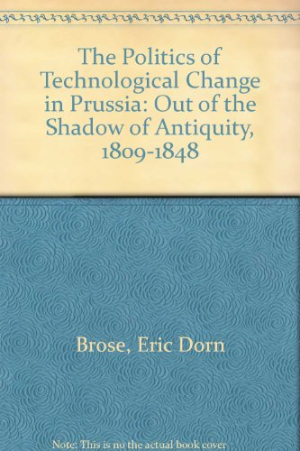 The Politics of Technological Change in Prussia: Brose, Eric Dorn