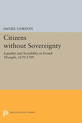 9780691056999: Citizens Without Sovereignty: Equality and Sociability in French Thought, 1670-1789
