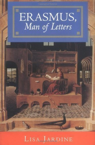 Erasmus, Man of Letters: The Construction of: Lisa Jardine
