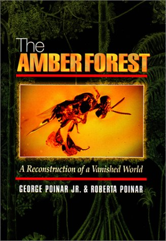 The Amber Forest: A Reconstruction of a Vanished World.: Poinar, Roberta, Poinar, George