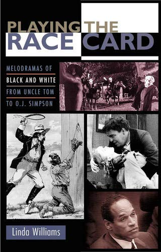 9780691058009: Playing the Race Card: Melodramas of Black and White from Uncle Tom to O. J. Simpson.