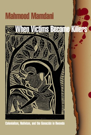 9780691058214: When Victims Become Killers: Colonialism, Nativism, and the Genocide in Rwanda.