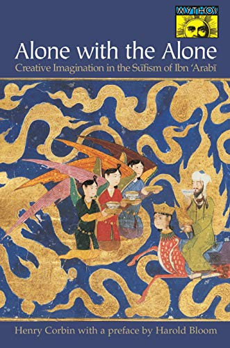 9780691058344: Alone with the Alone: Creative Imagination in the S?fism of Ibn 'Arab?: Creative Imagination in the Sufism of Ibn 'Arabi (Bollingen Series (General))