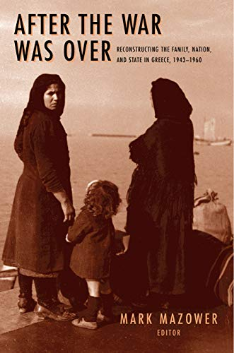 9780691058412: After the War Was over: Reconstructing the Family, Nation, and State in Greece, 1943-1960
