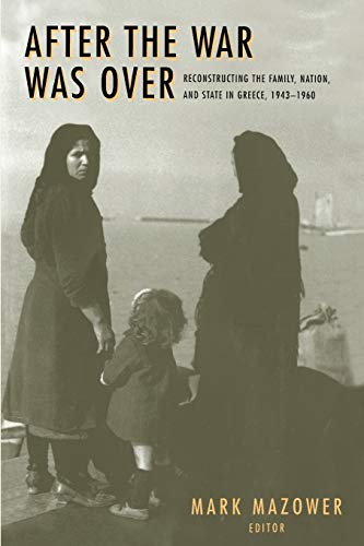 9780691058429: After the War Was over: Reconstructing the Family, Nation, and State in Greece, 1943-1960