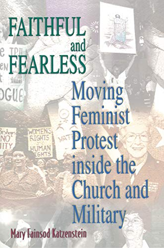 9780691058528: Faithful and Fearless: Moving Feminist Protest Inside the Church and Military (Princeton Studies in American Politics: Historical, International, and Comparative Perspectives)